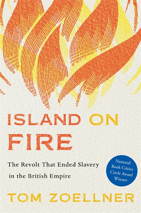 Cover: Island on Fire: The Revolt That Ended Slavery in the British Empire, from Harvard University Press