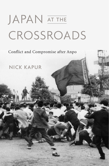 Cover: Japan at the Crossroads: Conflict and Compromise after Anpo, from Harvard University Press