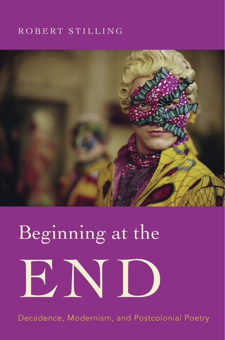 Cover: Beginning at the End: Decadence, Modernism, and Postcolonial Poetry, from Harvard University Press