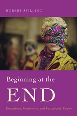 Cover: Beginning at the End: Decadence, Modernism, and Postcolonial Poetry
