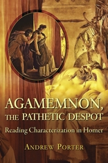 Cover: Agamemnon, the Pathetic Despot: Reading Characterization in Homer