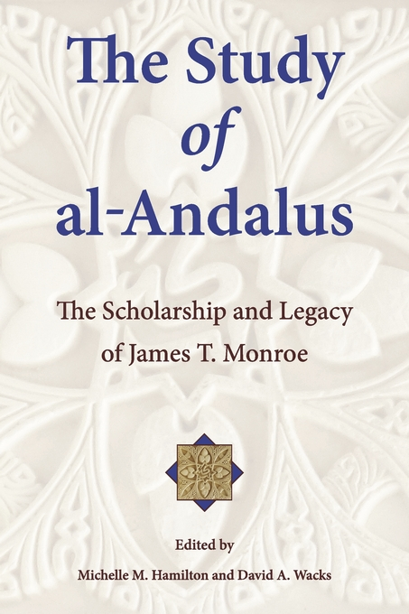 Cover: The Study of al-Andalus: The Scholarship and Legacy of James T. Monroe, from Harvard University Press