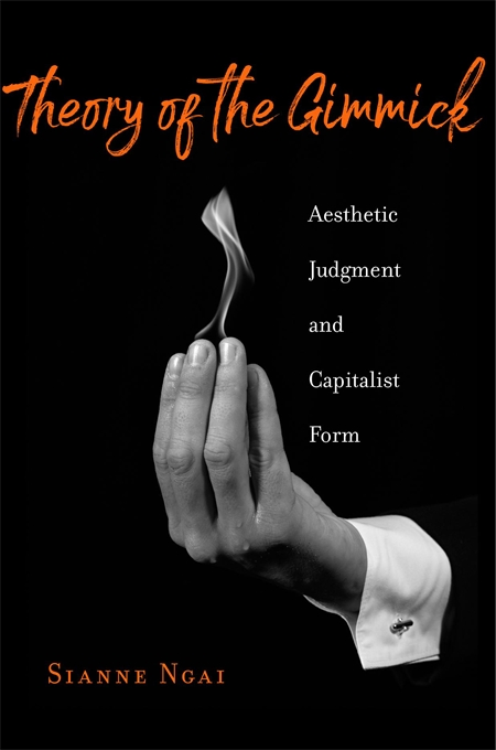 Cover: Theory of the Gimmick: Aesthetic Judgment and Capitalist Form, from Harvard University Press