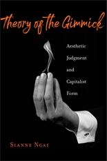 Cover: Theory of the Gimmick: Aesthetic Judgment and Capitalist Form, by Sianne Ngai, from Harvard University Press
