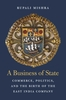 Cover: A Business of State: Commerce, Politics, and the Birth of the East India Company