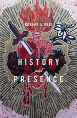 Cover: History and Presence, by Robert A. Orsi, from Harvard University Press