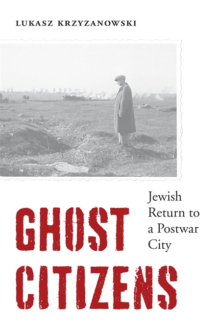 Cover: Ghost Citizens: Jewish Return to a Postwar City, from Harvard University Press