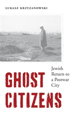 Cover: Ghost Citizens: Jewish Return to a Postwar City