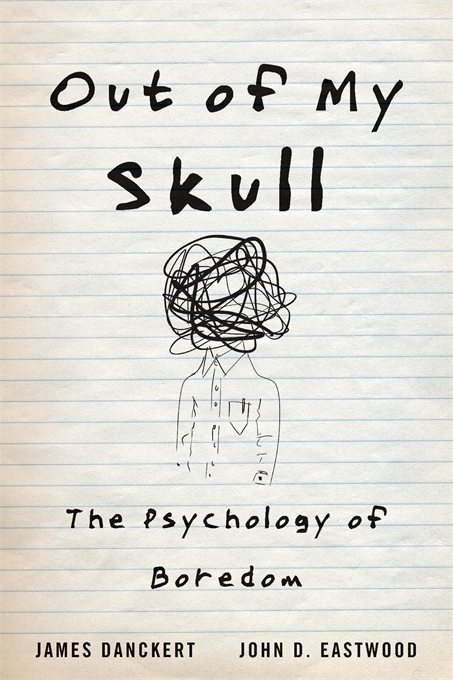 Cover: Out of My Skull: The Psychology of Boredom, by James Danckert and John D. Eastwood, from Harvard University Press