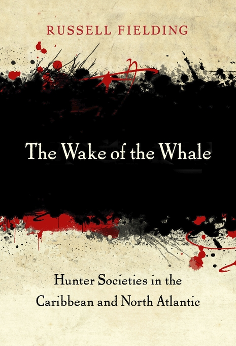 Cover: The Wake of the Whale: Hunter Societies in the Caribbean and North Atlantic, from Harvard University Press
