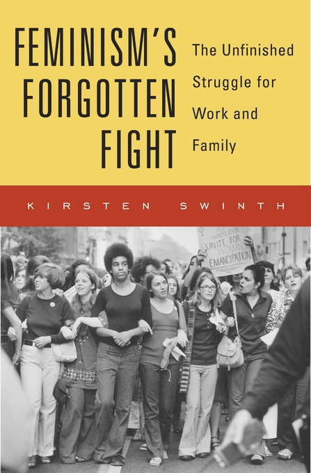 Cover: Feminism's Forgotten Fight: The Unfinished Struggle for Work and Family, from Harvard University Press