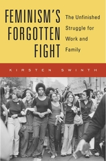 Cover: Feminism's Forgotten Fight: The Unfinished Struggle for Work and Family