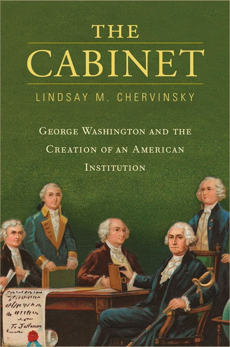 Cover: The Cabinet: George Washington and the Creation of an American Institution, from Harvard University Press