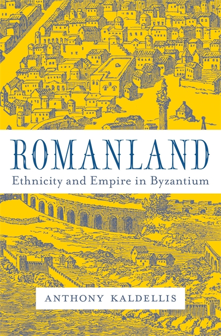 Cover: Romanland: Ethnicity and Empire in Byzantium, from Harvard University Press