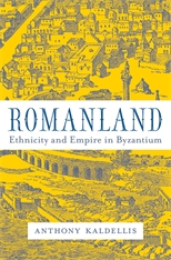 Cover: Romanland: Ethnicity and Empire in Byzantium, by Anthony Kaldellis, from Harvard University Press