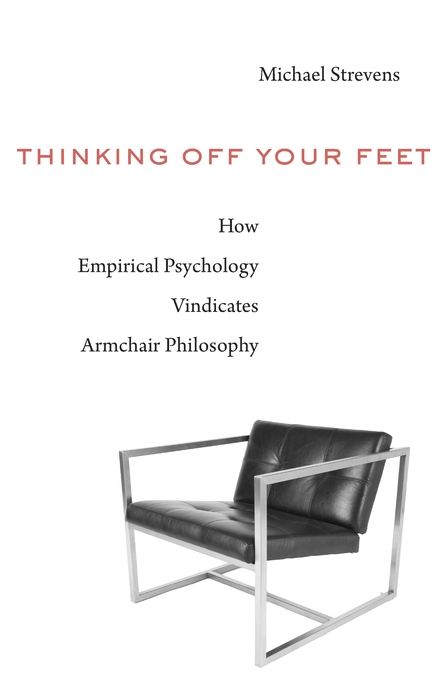 Cover: Thinking Off Your Feet: How Empirical Psychology Vindicates Armchair Philosophy, from Harvard University Press