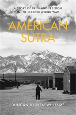 Cover: American Sutra: A Story of Faith and Freedom in the Second World War, by Duncan Ryūken Williams, from Harvard University Press