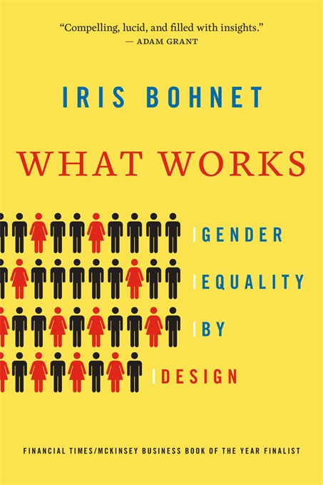 Cover: What Works: Gender Equality by Design, by Iris Bohnet, from Harvard University Press
