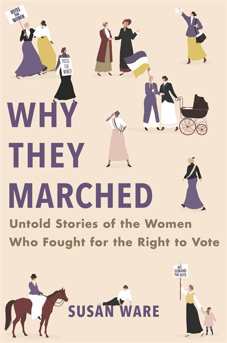 Cover: Why They Marched: Untold Stories of the Women Who Fought for the Right to Vote, from Harvard University Press