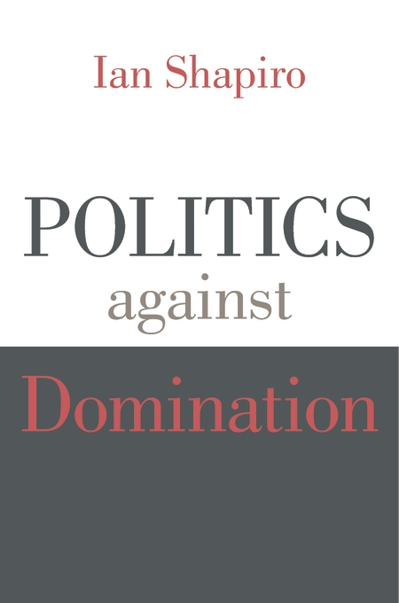Cover: Politics against Domination, from Harvard University Press