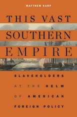 Cover: This Vast Southern Empire: Slaveholders at the Helm of American Foreign Policy