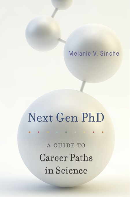 Cover: Next Gen PhD: A Guide to Career Paths in Science, by Melanie V. Sinche, from Harvard University Press