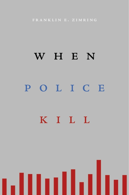 Cover: When Police Kill, by Franklin E. Zimring, from Harvard University Press