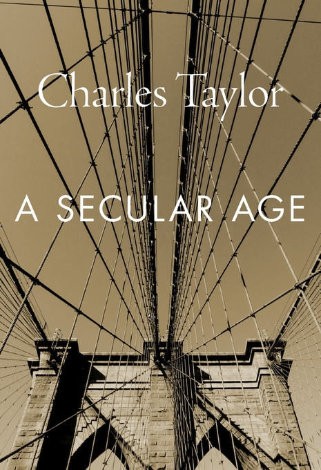 Cover: A Secular Age, by Charles Taylor, from Harvard University Press