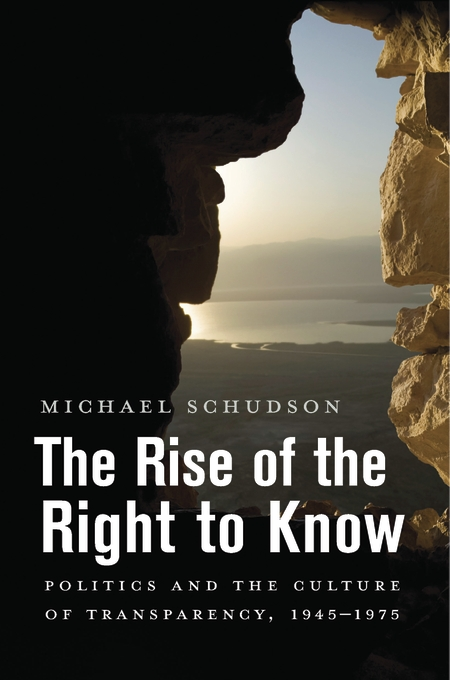 Cover: The Rise of the Right to Know: Politics and the Culture of Transparency, 1945–1975, from Harvard University Press