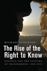 Cover: The Rise of the Right to Know: Politics and the Culture of Transparency, 1945–1975