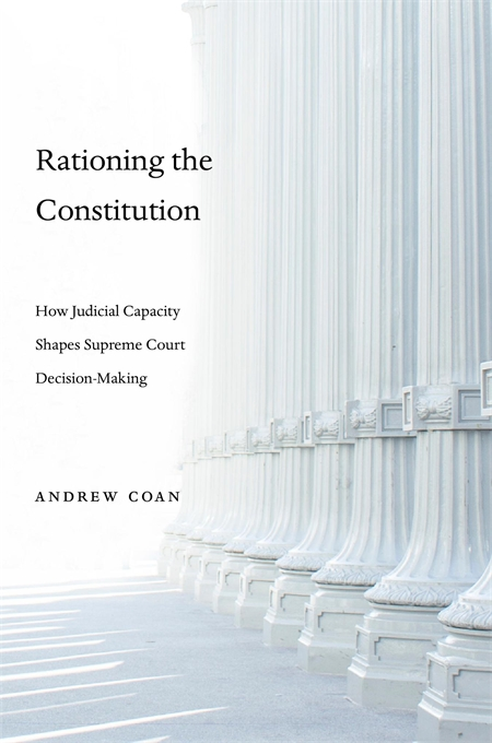 Cover: Rationing the Constitution: How Judicial Capacity Shapes Supreme Court Decision-Making, from Harvard University Press