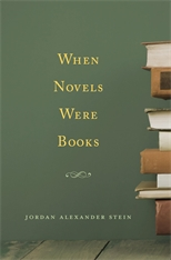 Cover: When Novels Were Books, by Jordan Alexander Stein, from Harvard University Press