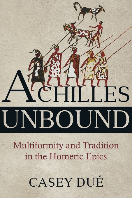 Cover: Achilles Unbound: Multiformity and Tradition in the Homeric Epics, from Harvard University Press