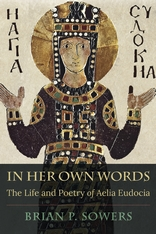 Cover: In Her Own Words: The Life and Poetry of Aelia Eudocia