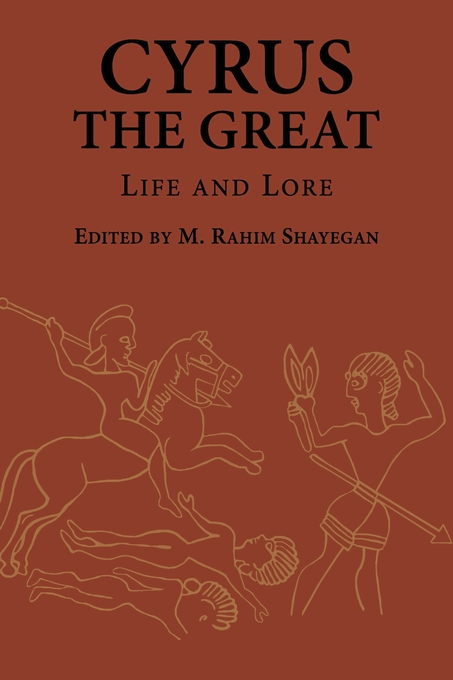 Cover: Cyrus the Great: Life and Lore, from Harvard University Press