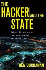 Cover: The Hacker and the State: Cyber Attacks and the New Normal of Geopolitics, by Ben Buchanan, from Harvard University Press