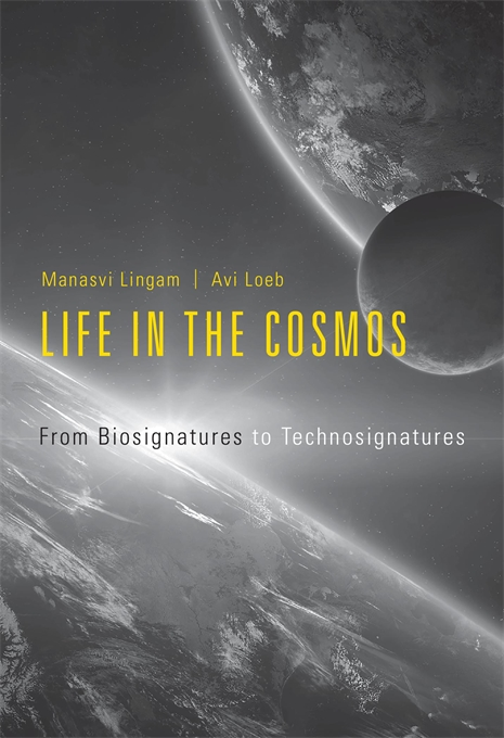 Cover: Life in the Cosmos: From Biosignatures to Technosignatures, by Manasvi Lingam and Avi Loeb, from Harvard University Press
