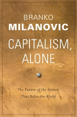 Cover: Capitalism, Alone: The Future of the System That Rules the World, by Branko Milanovic, from Harvard University Press