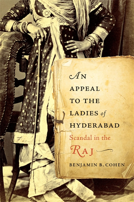 Cover: An Appeal to the Ladies of Hyderabad: Scandal in the Raj, by Benjamin B. Cohen, from Harvard University Press