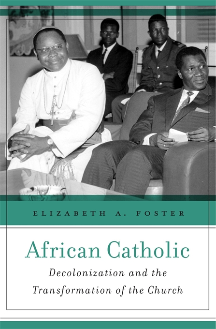 Cover: African Catholic: Decolonization and the Transformation of the Church, from Harvard University Press