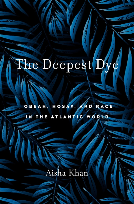 Cover: The Deepest Dye: Obeah, Hosay, and Race in the Atlantic World, from Harvard University Press
