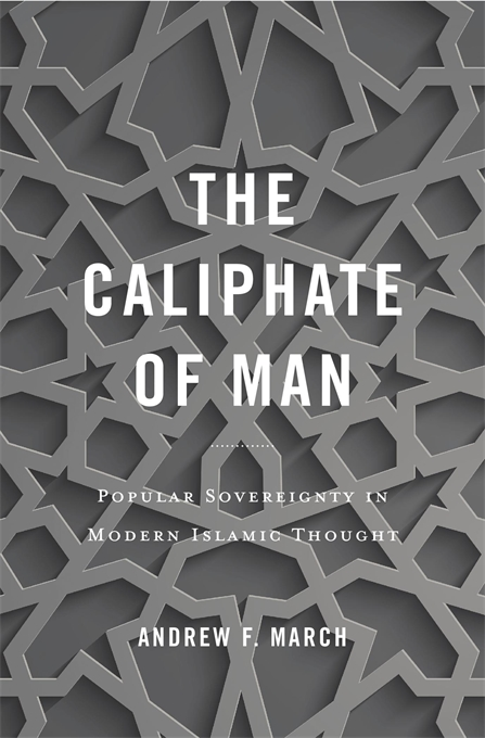 Cover: The Caliphate of Man: Popular Sovereignty in Modern Islamic Thought, from Harvard University Press