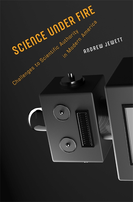 Cover: Science under Fire: Challenges to Scientific Authority in Modern America, from Harvard University Press