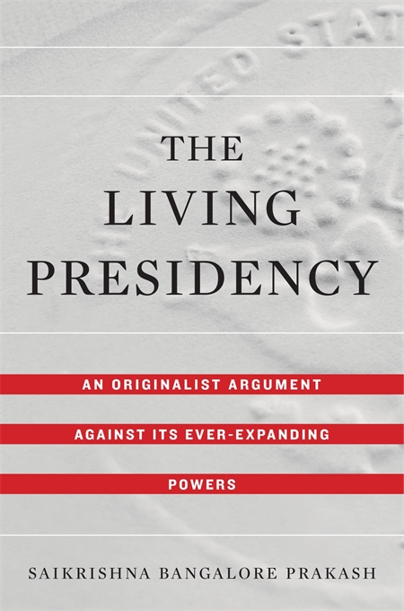 Cover: The Living Presidency: An Originalist Argument against Its Ever-Expanding Powers, from Harvard University Press