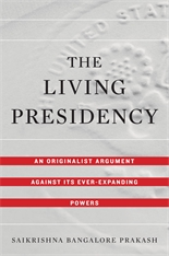 Cover: The Living Presidency: An Originalist Argument against Its Ever-Expanding Powers