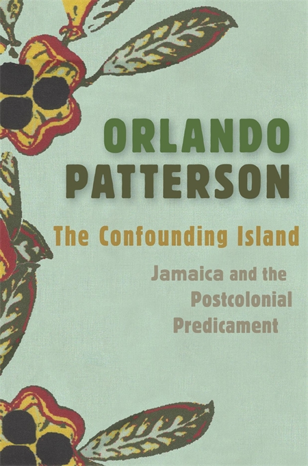Cover: The Confounding Island: Jamaica and the Postcolonial Predicament, from Harvard University Press