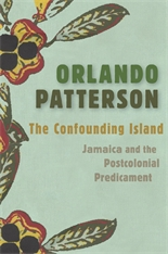 Cover: The Confounding Island: Jamaica and the Postcolonial Predicament, by Orlando Patterson, from Harvard University Press
