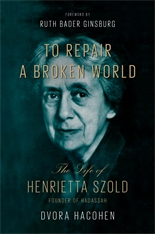 Cover: To Repair a Broken World: The Life of Henrietta Szold, Founder of Hadassah