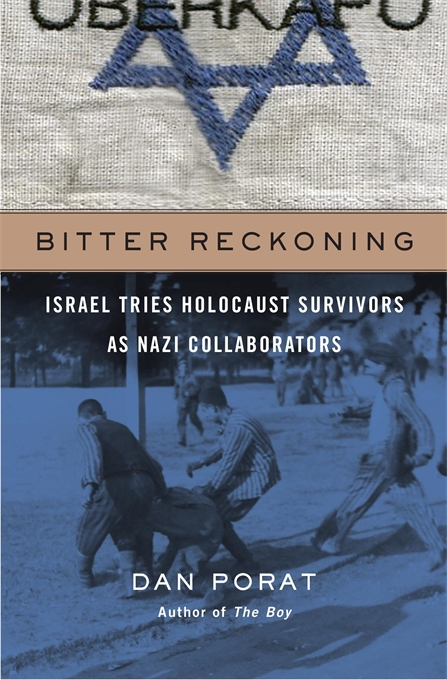 Cover: Bitter Reckoning: Israel Tries Holocaust Survivors as Nazi Collaborators, from Harvard University Press