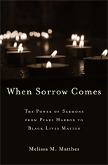 Cover: When Sorrow Comes: The Power of Sermons from Pearl Harbor to Black Lives Matter